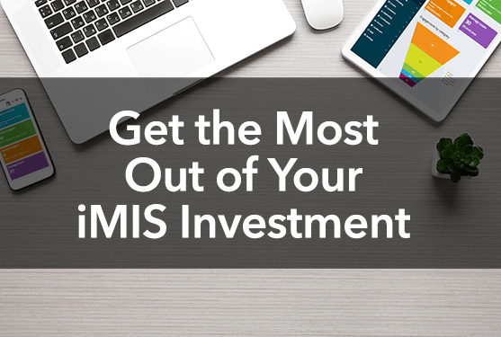 Get the Most Out of Your iMIS Investment